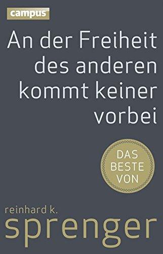 An der Freiheit des anderen kommt keiner vorbei: Das Beste von Reinhard K. Sprenger Gebundenes Buch – 16. Mai 2013 Daniel Balzer Campus Verlag 359339927X Führungskraft