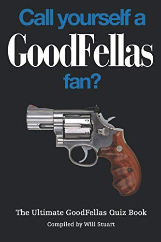 Call Yourself a Goodfellas Fan?: The Ultimate Goodfellas Quiz Book