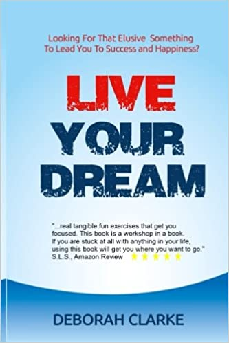 Live Your Dream: Looking For That Elusive Something To Lead You To Success And Happiness? (Volume 3)