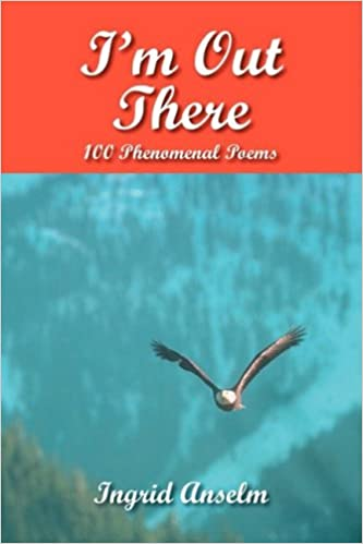 I'm Out There: 100 Phenomenal Poems