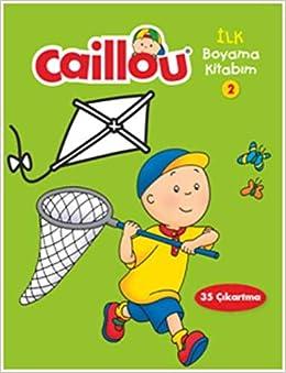 Caillou Ilk Boyama Kitabim 2 Kolektif 9786050957112 Amazon Com