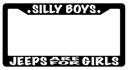 Black License Plate Frame Silly Boys Jeeps Are For Girls Auto Accessory