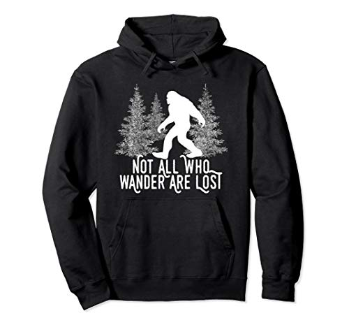Sasquatch Bigfoot Not All Who Wander Are Lost Hoodie Gift