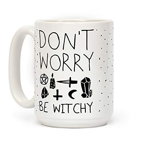 LookHUMAN Don't Worry Be Witchy White 15 Ounce Ceramic Coffee Mug
