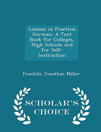 Lessons in Practical German: A Text Book for Colleges, High Schools and for Self-Instruction - Scholar's Choice Edition