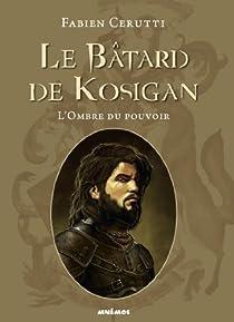 Le Bâtard de Kosigan : L'Ombre du pouvoir par Cerutti