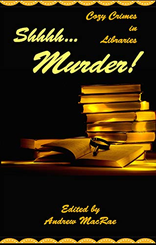 Shhhh... Murder! by [Pachter, Josh, Sewald, Jacqueline, Rockwood, KM, Bracken, Michael, MacDonald, Jennie, Tucher, Albert, Fellowes, Kate, Ballard, Amy, Schlichting, Barbara]