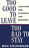 img - for Too Good to Leave, Too Bad to Stay : A Step by Step Guide to Help You Decide Whether to Stay in or Get Out of Your Relationship(Paperback) - 2006 Edition book / textbook / text book
