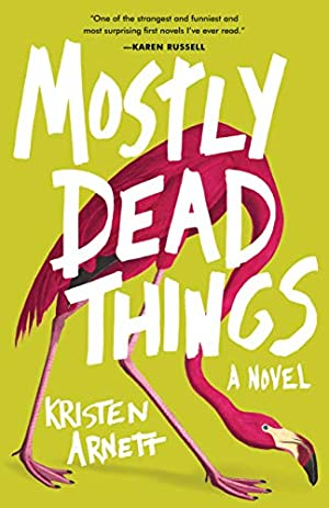 Mostly Dead Things by Kristen Arnett