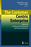 The Customer Centric Enterprise: Advances in Mass Customization and Personalization