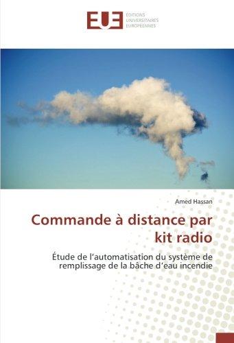 Commande  distance par kit radio: tude de lautomatisation du systme de remplissage de la bche deau incendie (French Edition)