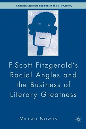 F.Scott Fitzgerald'S Racial Angles and the Business of Literary Greatness (American Literature Readings in the 21st Century)
