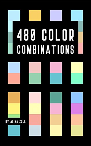 480 Color Combinations: Reference Book for Artists, Graphic Designers, Coloring Book Lovers, Drawing and Painting Students (Color Schemes 1) ()