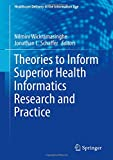 Theories to Inform Superior Health Informatics Research and Practice (Healthcare Delivery in the Information Age)