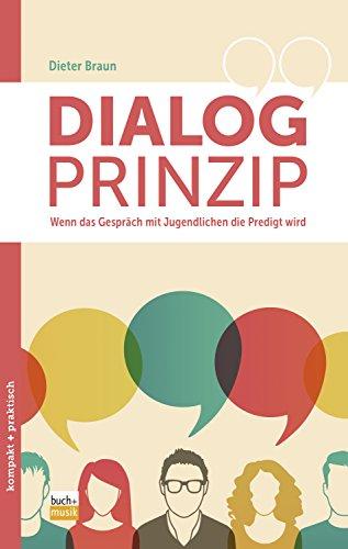 Dialog-Prinzip: Wenn das Gespräch mit Jugendlichen die Predigt wird (kompakt+praktisch) (German Edition)