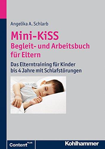 Download Mini-KiSS – Begleit- und Arbeitsbuch für Eltern: Das Elterntraining für Kinder bis 4 Jahre mit Schlafstörungen (German Edition) Pdf