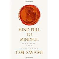 Mind Full to Mindful: Zen Wisdom From a Monk's Bowl