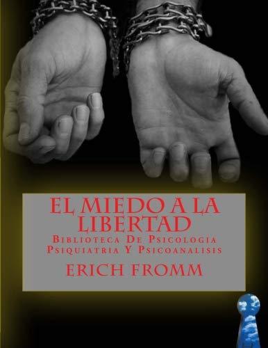 El Miedo a la Libertad: Biblioteca De Psicologia Psiquiatria Y Psicoanalisis (Spanish Edition)