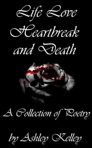 Amazon life love heartbreak and death a collection of poetry life love heartbreak and death a collection of poetry by ashley kelley fandeluxe Document