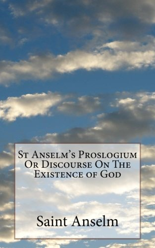 St Anselm's Proslogium Or Discourse On The Existence of God