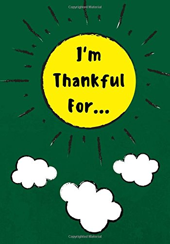 I'm Thankful For: Daily Gratitude Journal for Kids With Writing Prompts to Express Gratitude, 100 Pages, Dark Green (Volume 11)
