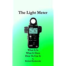 The Light Meter: What It Is  What It Does  How To Use It