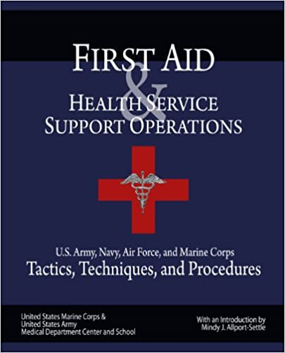 Download online First Aid & Health Service Support Operations: U.S. Army, Navy, Air Force, and Marine Corps Tactics, Techniques, and Procedures PDF