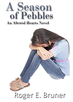A Season of Pebbles (Altered Hearts Book 2) by [Bruner, Roger E.]