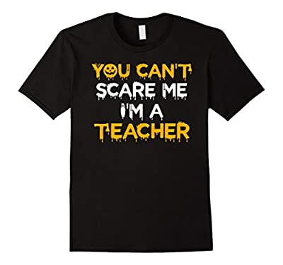 Funny Teacher Shirt Halloween You Can't Scare Me Gift