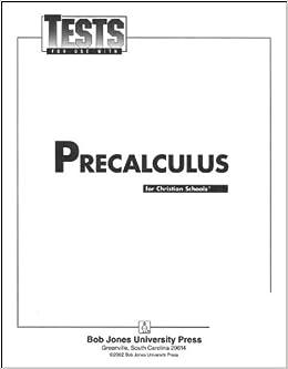 Precalculus Tests (for 1 Student) (grade 12): bob jones