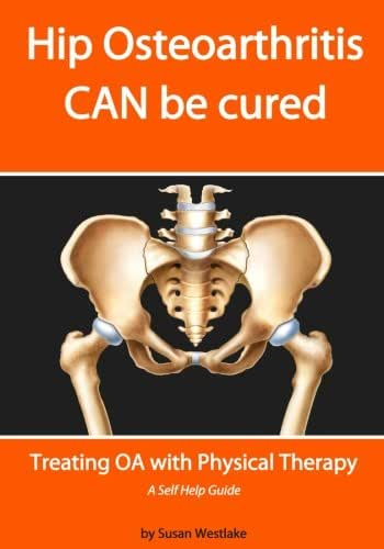 HIP Osteoarthritis CAN be Cured: Treating OA with Physical Therapy