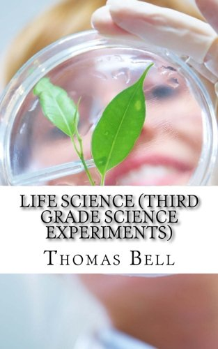 Life Science (Third Grade Science Experiments) (Thomas Bell)