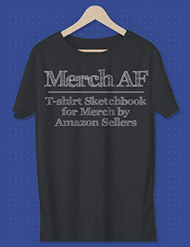 Merch AF T-Shirt Sketchbook for Merch by Amazon Sellers: A Better Way to Keep Track of Your Shirt Ideas | 150 Pages of T-Shirt Templates