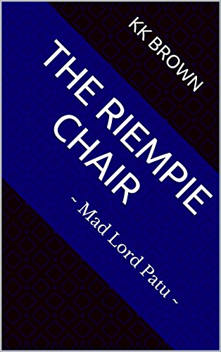 The Riempie chair: ~ Mad Lord Patu ~ (Autobiographical Inexactitudes Book 1)