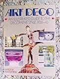 Art Deco an Illustrated Guide to the Decorative Style 1920-1940, Mike Darton, 1555215718
