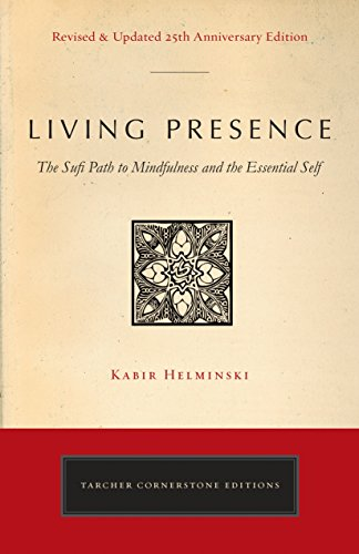 (Living Presence (Revised): The Sufi Path to Mindfulness and the Essential)