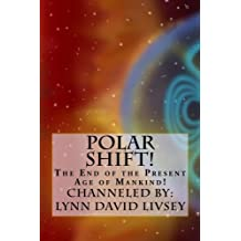 Polar Shift!: The End of the Present Age of Mankind!