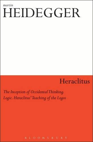 Heraclitus: 1. The Inception of Occidental Thinking and 2. Logic: Heraclitus's Teaching of the Logos (Athlone Contemporary European Thinkers)