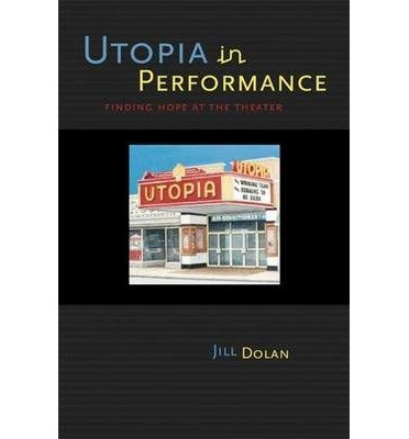 [(Utopia in Performance: Finding Hope at the Theater)] [Author: Jill Dolan] published on (March, 2006) pdf epub