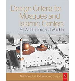 Design Criteria For Mosques And Islamic Centers: Art, Architecture And  Worship (Paperback)   Common: By (author) Latif Abdulmalik, By (author)  Craig Anz By ...