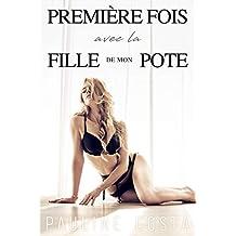 Première Fois avec la Fille de mon Pote: (Nouvelle érotique Tabou, Alpha Male et Voisine coquine) (French Edition)