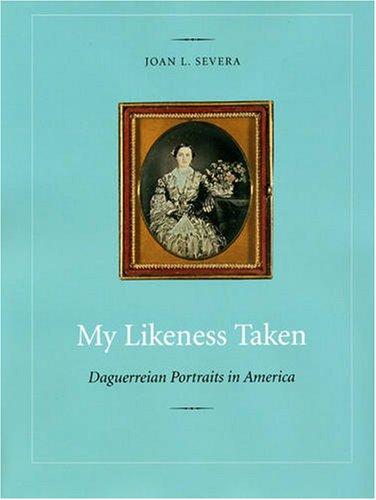 My Likeness Taken: Daguerreian Portraits in America, 1840-1860