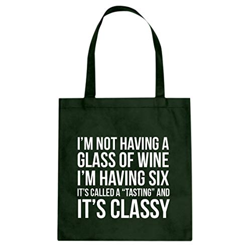 (Tote Its Called a Tasting and It's Classy 15x16 Forest Green Canvas Bag)