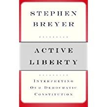 [(Active Liberty: Interpreting Our Democratic Constitution )] [Author: Stephen G Breyer] [Jan-2006]