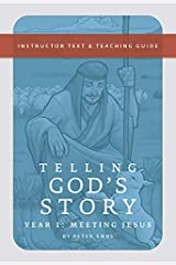Telling God's Story, Year One: Meeting Jesus: Instructor Text & Teaching Guide (Telling God's Story) Paperback