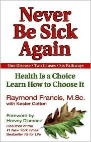 Download Never Be Sick Again: Health Is a Choice, Learn How to Choose It by Raymond Francis, Kester Cotton (With) pdf epub