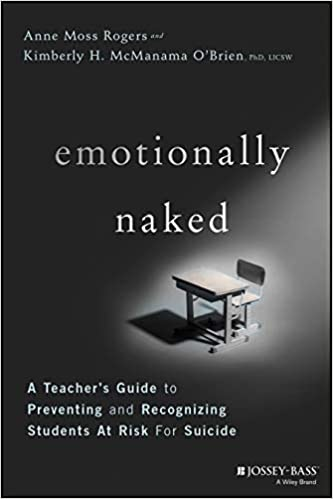 Emotionally Naked: A Teacher's Guide to Preventing Suicide and Recognizing Students at Risk