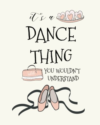 It's a Dance Thing, You Wouldn't Understand: Ballet Journal Lined Notebook for Girls, Perfect Gift  for Dancers  ~ Unique Inspirational Quote Diary ... Jazz, Ballet, Tap, Hip Hop, ()