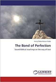 Book The Bond of Perfection: Sound Biblical teachings on the way of love