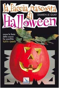 La faccia nascosta di Halloween. Come la festa della zucca ha sostituito tutti i santi -